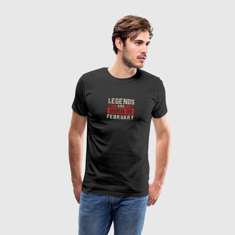 LEGENDS ARE BORN IN FEBRUARY - Männer Premium T-Shirt