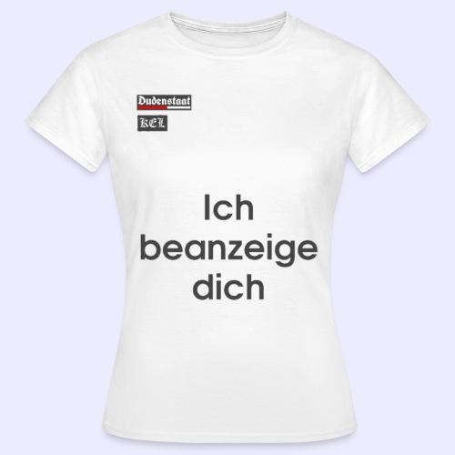 Ich beanzeige dich T-Shirt Dudenstaat Merch - Frauen T-Shirt