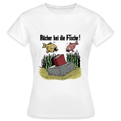 Bücher bei die Fische (Schwarze Schrift) Girlie - Frauen T-Shirt