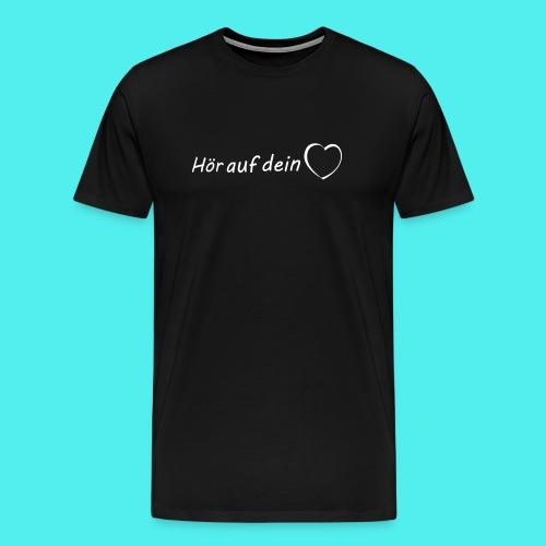 Hör auf Dein Herz - Männer Premium T-Shirt