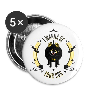 I WANNA BE YOUR DOG - Badge grand 56 mm