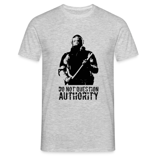 Do not question authority - Men's T-Shirt