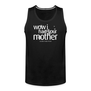 wow I had your mother - Männer Premium Tank Top