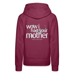 wow I had your mother - Frauen Premium Hoodie