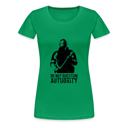 Do not question authority - Women's Premium T-Shirt