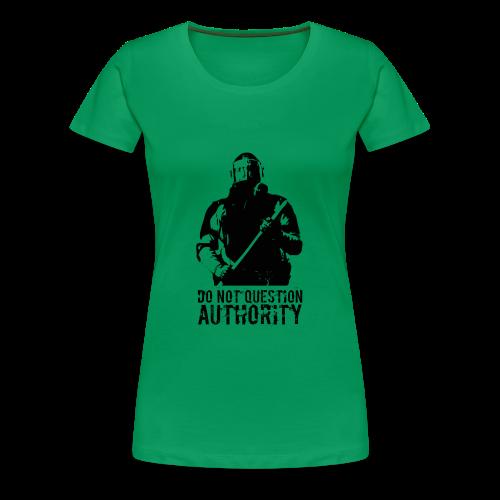 Do not question authority - Women's Premium T-Shirt