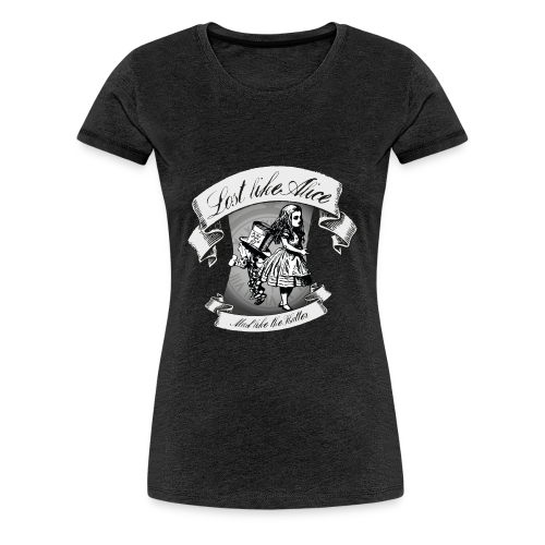 Lost like Alice, Mad like the Hatter - Women's Premium T-Shirt