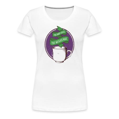 That wasn't coffee - T-shirt Premium Femme