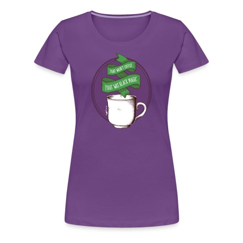 That wasn't coffee - T-shirt Premium Femme