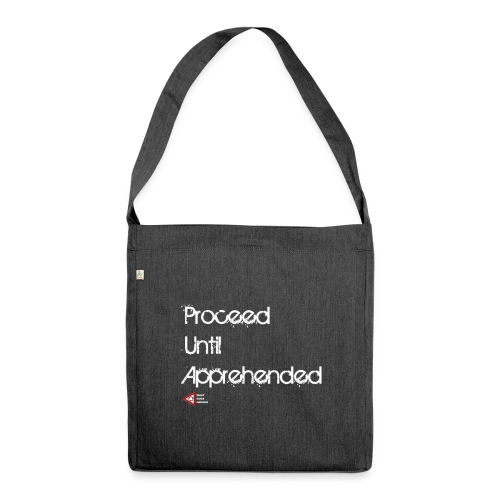 Proceed Until Apprehended : Bag - Shoulder Bag made from recycled material