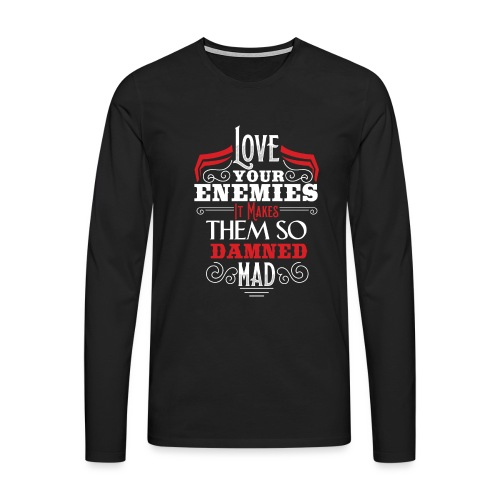 Love your enemies - Männer Premium Langarmshirt