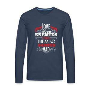 Love your enemies - Männer Premium Langarmshirt