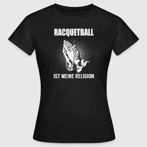 Racquetball - meine Religion T-Shirts - Frauen T-Shirt