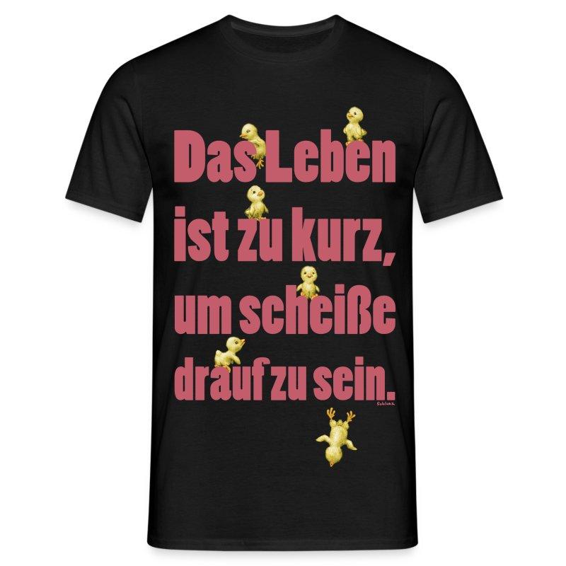 Das Leben ist zu kurz  - Männer T-Shirt