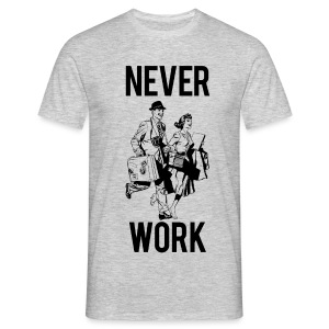 Never Work - Men's T-Shirt