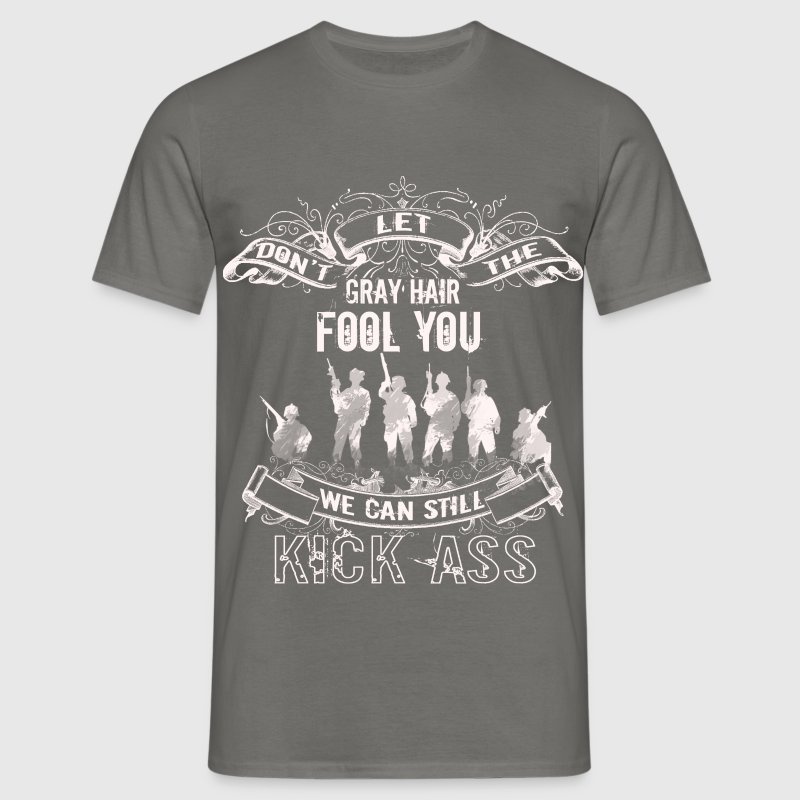 Don't let the gray hair fool you we can still kick - Men's T-Shirt