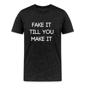 Fake it till you make it - Männer Premium T-Shirt