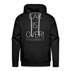 CAR IS OVER! (men) - Männer Premium Hoodie