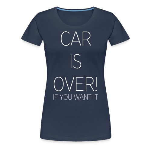 CAR IS OVER! (women) - Frauen Premium T-Shirt