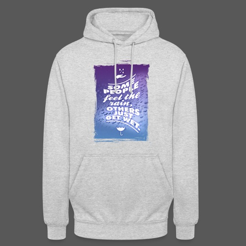 Some people feel the rain, others just get wet. - Unisex Hoodie