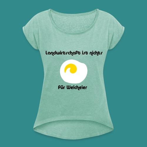 Landwirtschaft ist nichts für Weicheier - Frauen T-Shirt mit gerollten Ärmeln