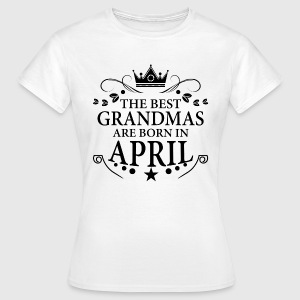 The Best Grandmas Are Born In April T-Shirts - Women's T-Shirt
