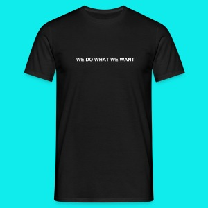 WE DO WHAT WE WANT - Men's T-Shirt