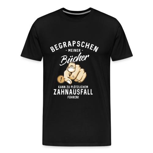 Begrapschen meiner Bücher - Zahnausfall - RAHMENLOS - Männer Premium T-Shirt