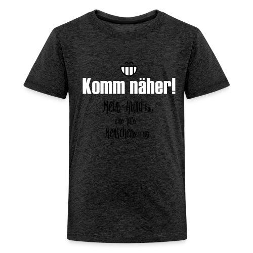 Mein Hund macht keinen Lärm! - Teenager Premium T-Shirt