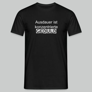Motivation - Geduld Mann - Männer T-Shirt
