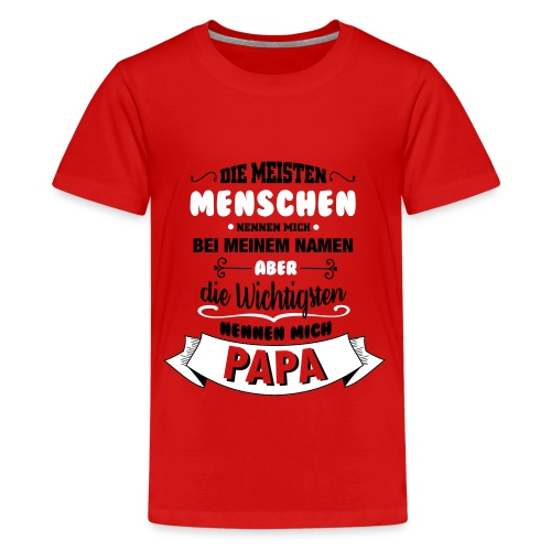 Beim Namen nennen - Papa T-Shirts - Teenager Premium T-Shirt