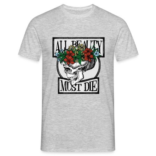 All Beauty must die - Men's T-Shirt
