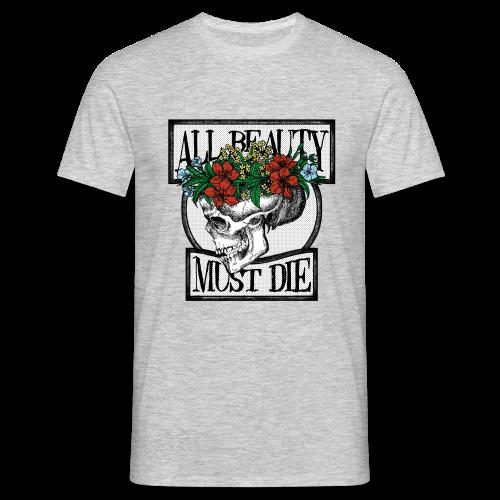 All Beauty must die - Men's T-Shirt