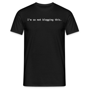 I'm so not blogging this. - Men's T-Shirt
