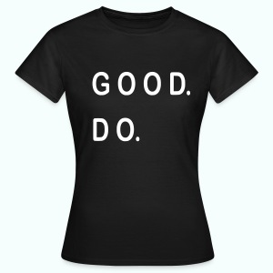GOOD. DO. - Frauen T-Shirt