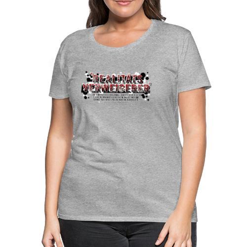 Realitätsverweigerer? - Frauen Premium T-Shirt