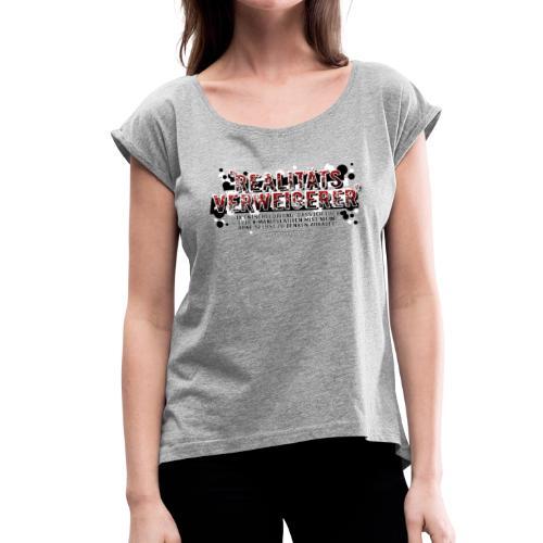 Realitätsverweigerer? - Frauen T-Shirt mit gerollten Ärmeln