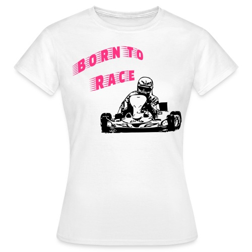 Born to Race - Frauen T-Shirt