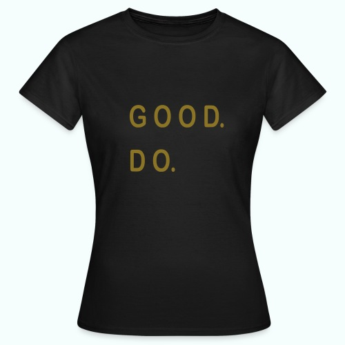 good. do.  - Women's T-Shirt
