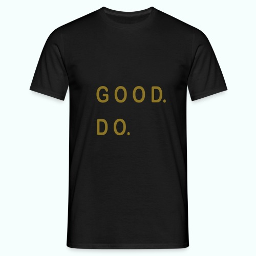 good. do. - Men's T-Shirt
