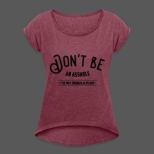 Don't be an asshole - Frauen T-Shirt mit gerollten Ärmeln