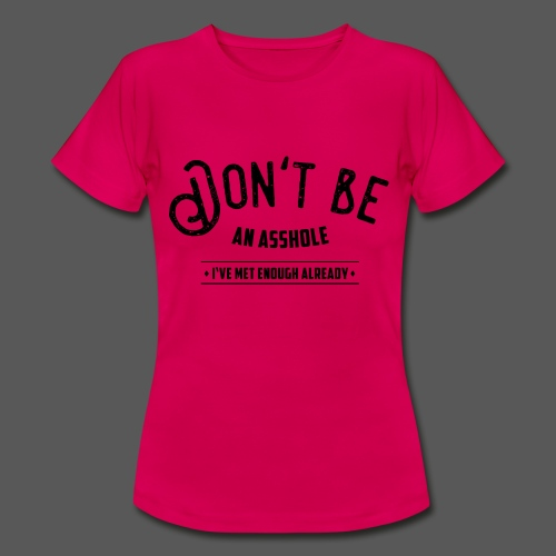 Don't be an asshole - Frauen T-Shirt
