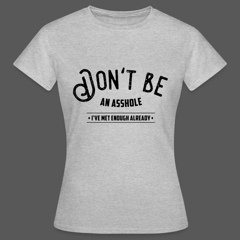 Don't be an asshole - Frauen T-Shirt