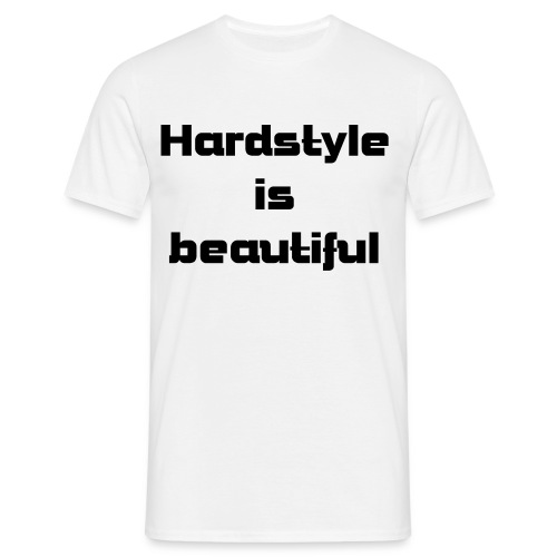 Hardstyle is beautiful - Männer T-Shirt