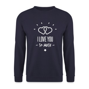 i love you so much - Sweat-shirt Homme