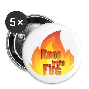 Boop it with Fire Badge - Buttons small 25 mm