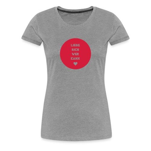 liebe sich wer kann - Frauen Premium T-Shirt