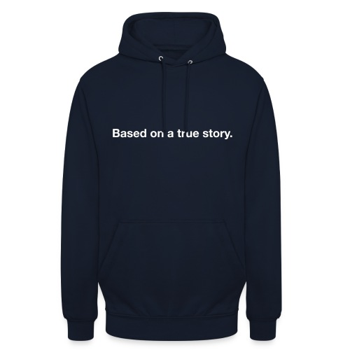 Based on a true story. - Unisex Hoodie