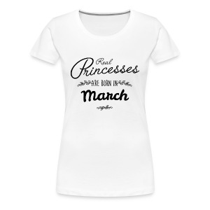 Real princesses are born in March T-Shirts - Women's Premium T-Shirt