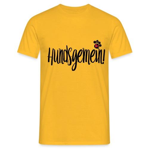 HUNDSGEMEIN! - Männer T-Shirt